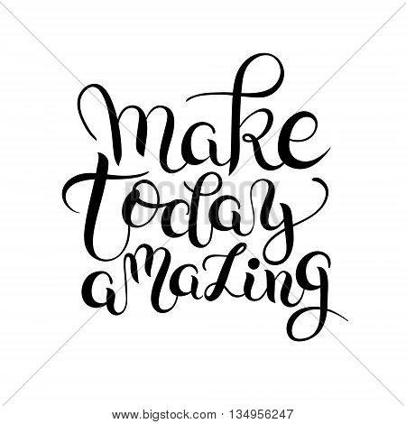 make today amazing hand drawn typography poster, inspirational vector typography illustration