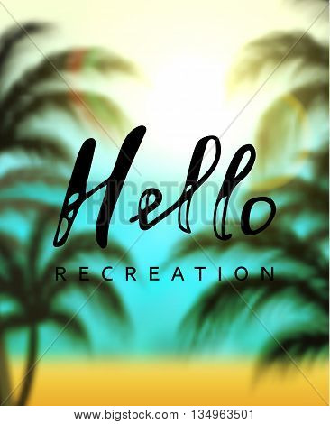 Calligraphy inscription hello recreation. Background sea beach palms