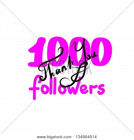 Thank you for network friends and followers. Thank you 1000 followers hand draw. Image for Social Networks. Original hand draw thank you. Vector illustration