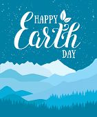 Happy Earth Day. Vector Illustration With The Words, Mountains And Wood. Eco Friendly Ecology Concep poster