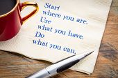 Start where you are. Use what you have. Do what you can. Inspiraitonal  handwriting on a napkin with poster