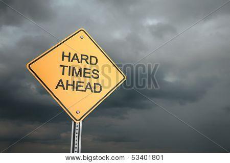 Hard Times Ahead