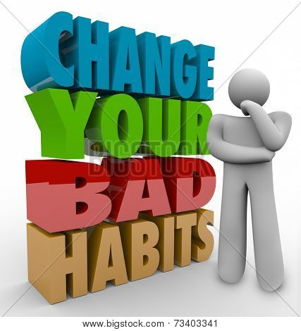 Change Your Bad Habits words in 3d letters beside a thinker wondering how to turn negative into positive routines and qualities
