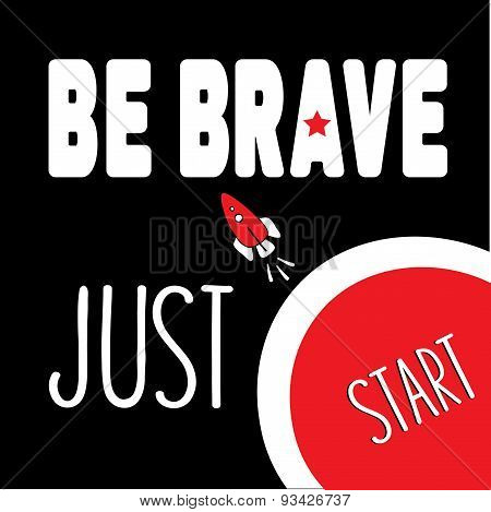 Be Brave Just Start