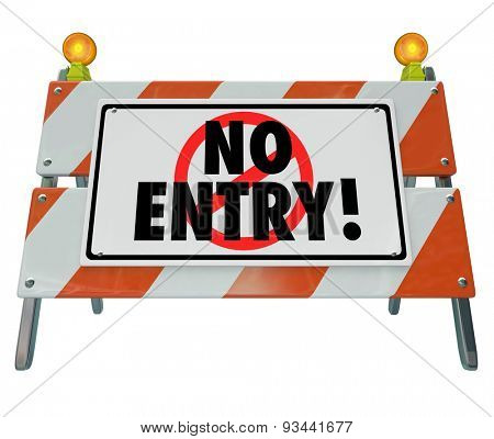 No Entry words on a road construction barrier, barricade or warning sign blocking your way or access to a forbidden area