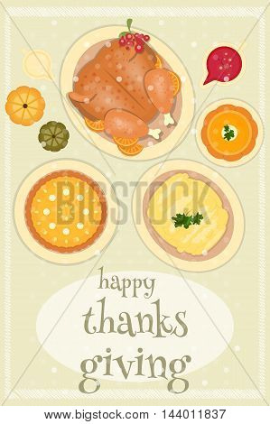 Roast Turkey Thanksgiving Day and Traditional Dishes - Cranberry Sauce Pumpkin Pie Pumpkin Soup and Mash Potatoes. Top view. Thanks Giving Card in Retro Style. Vector Illustration.