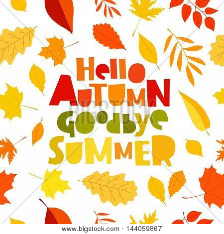 Quote Hello autumn. Goodbye Summer. The trend calligraphy. Vector illustration on white background with various autumn leaves. Excellent gift holiday card.