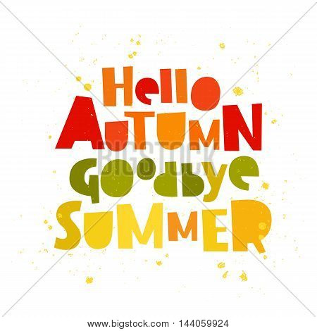 Quote Hello autumn. Goodbye Summer. The trend calligraphy. Vector illustration on white background. Excellent gift holiday card.