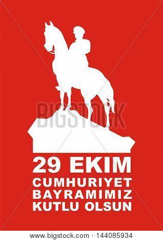 29 Ekim. Cumhuriyet Bayramimiz kutlu olsun (translation from Turkish- 29 October.  Happy Republic Day). Greeting card Republic Day in Turkey 29 October with the image of the equestrian statue of Mustafa Kemal Ataturk