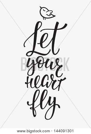 Let your Heart Fly quote lettering. Calligraphy inspiration graphic design typography element. Hand written postcard. Cute simple vector sign Decoration