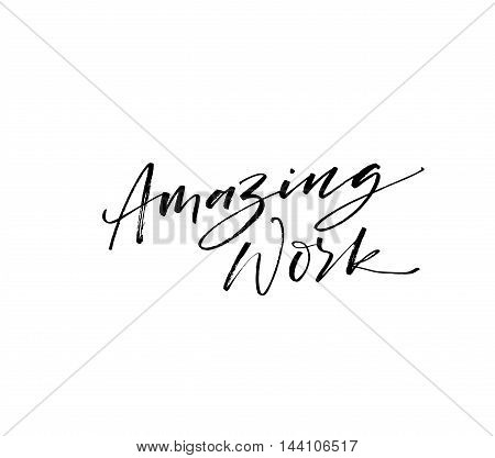 Amazing work vector quote. Hand drawn positive lettering. Ink illustration. Modern brush calligraphy. Isolated on white background.