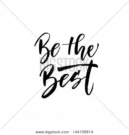 Be the best phrase. Hand drawn lettering background. Ink lettering for your design. Ink illustration. Modern brush calligraphy. Isolated on white background.