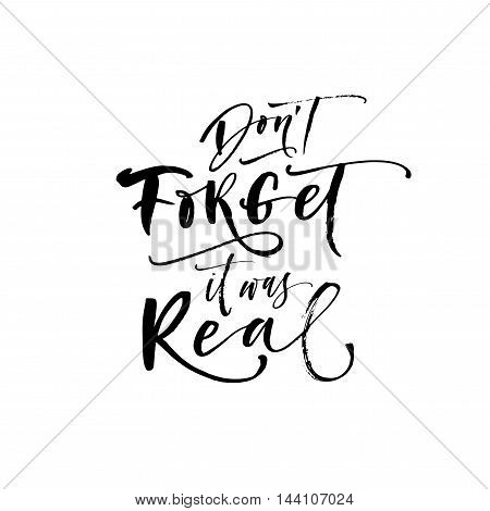 Don't forget it was real quote. Hand drawn vector quote. Ink illustration. Modern brush calligraphy. Isolated on white background.