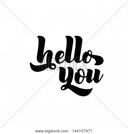 Hello you card. Hand drawn greeting phrase. Ink illustration. Modern brush calligraphy. Isolated on white background.