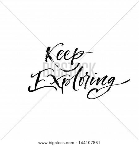 Keep exploring phrase. Hand drawn inspirational quote. Ink illustration. Modern brush calligraphy. Isolated on white background.