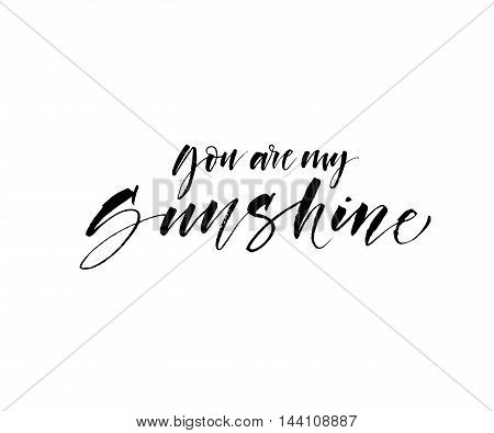 You are my sunshine vector card. Inspirational and motivational quote. Ink illustration. Modern brush calligraphy. Isolated on white background.