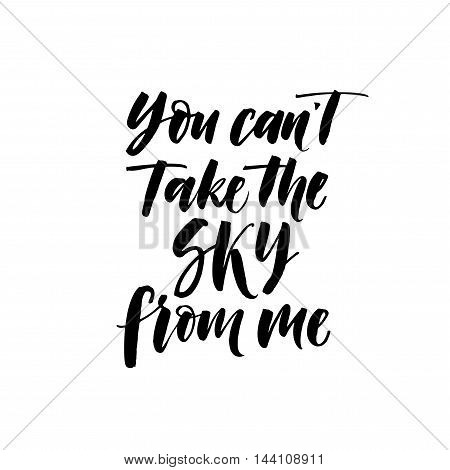You can't take the sky from me phrase. Hand drawn vector lettering. Ink illustration. Modern brush calligraphy. Isolated on white background.