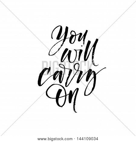You will carry on card. Hand drawn positive and inspirational quote. Ink illustration. Modern brush calligraphy. Isolated on white background.