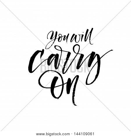 You will carry on card. Hand drawn positive emotional quote. Positive and motivational lettering. Ink illustration. Modern brush calligraphy. Isolated on white background.