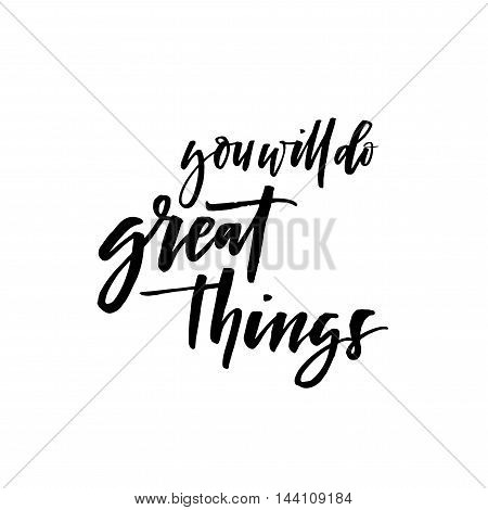 You will do great things card. Quote typographical background. Ink illustration. Modern brush calligraphy. Isolated on white background.
