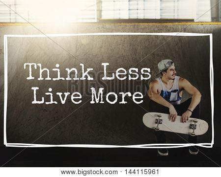 Think Less Live More Alive Free Imagine Inspire Concept