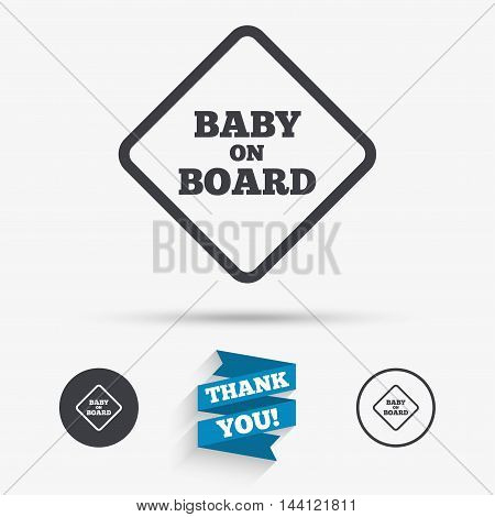 Baby on board sign icon. Infant in car caution symbol. Flat icons. Buttons with icons. Thank you ribbon. Vector