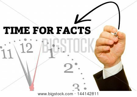 Businessman hand writing TIME FOR FACTS message on a transparent wipe board.