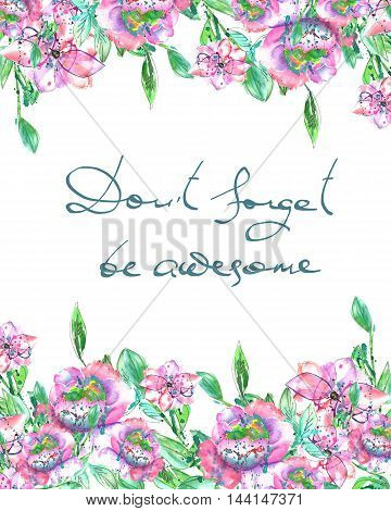 Frame border, template for postcard with purple and tender pink flowers and branches with the green leaves painted in watercolor  on a white background, greeting card, decoration postcard or invitation with inscription Don't forget be awesome