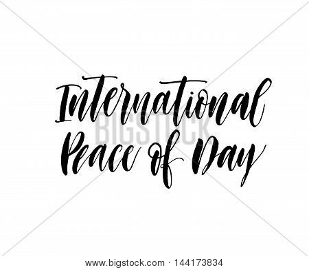International Peace of day card. Hand drawn holiday lettering. Ink illustration. Modern brush calligraphy. Isolated on white background.