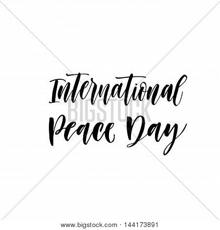 International Peace Day card. Hand drawn festive lettering. Ink illustration. Modern brush calligraphy. Isolated on white background.