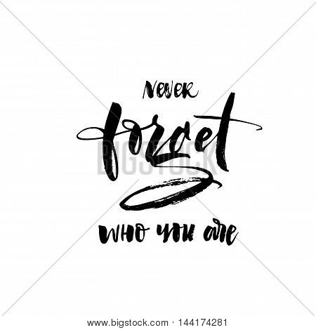 Never forget who you are card. Hand drawn motivational quote. Motivation poster inspiration quote. Ink illustration. Modern brush calligraphy. Isolated on white background.