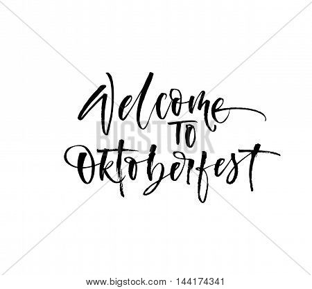 Welcome to Oktoberfest phrase. Hand drawn lettering element. Ink illustration. Modern brush calligraphy. Isolated on white background.