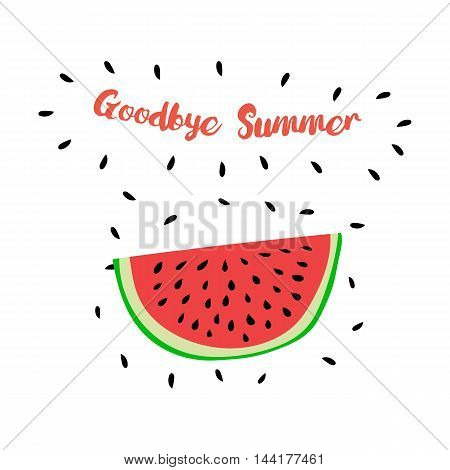 Vector print with watermelon and hand writing quote 'Goodbye Summer'. Positive printable sign. Creative trendy art poster about summer, love and watermelon.