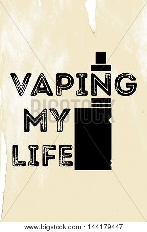 The poster or emblem with an electronic cigarette and an inscription a vaping my life