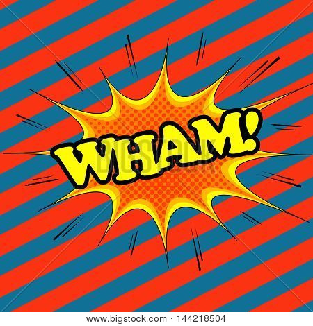 Wham comic text. Pop-art style. Cartoon illustration with blot, sound and halftone effects and slanting stripes funny background.