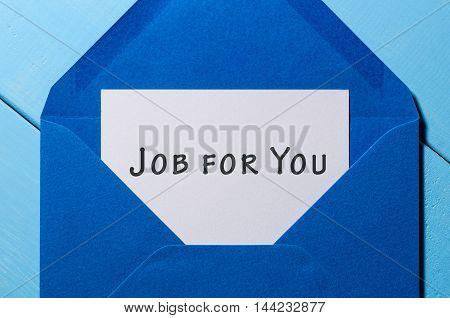 Job for You -writting at peace of white paper at blue envelope. Hiring concept.