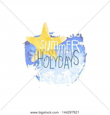 Summer Holydays Message Watercolor Stylized Label. Bright Color Summer Vacation Hand Drawn Promo Sign. Touristic Agency Vector Ad Template.