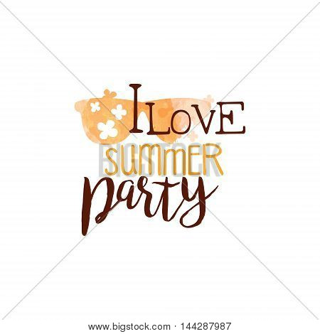 I Love Summer Party Message Watercolor Stylized Label. Bright Color Summer Vacation Hand Drawn Promo Sign. Touristic Agency Vector Ad Template.