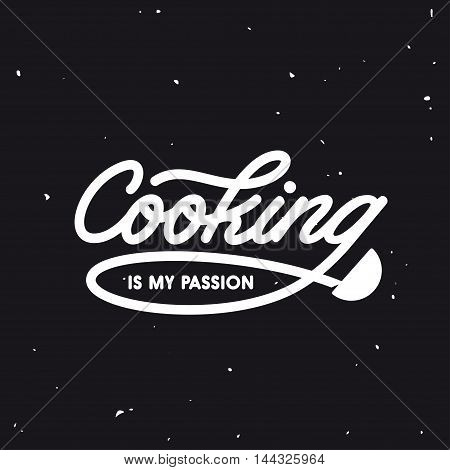 Cooking is my passion. Kitchen related lettering poster. Vector vintage illustration.