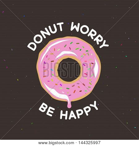 Donut worry be happy vintage poster. Cooking related quote. Vector illustration.