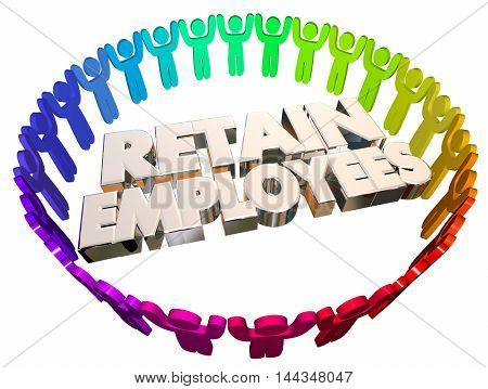 Retain Employees Keep Hold Onto Workers People 3d Illustration