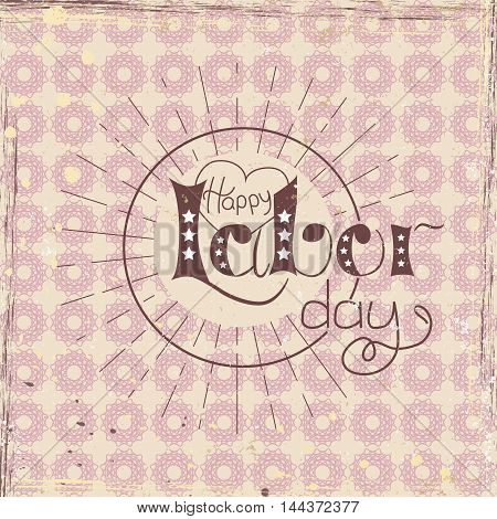 Happy labor day. Vector hand-lettering design on vintage background