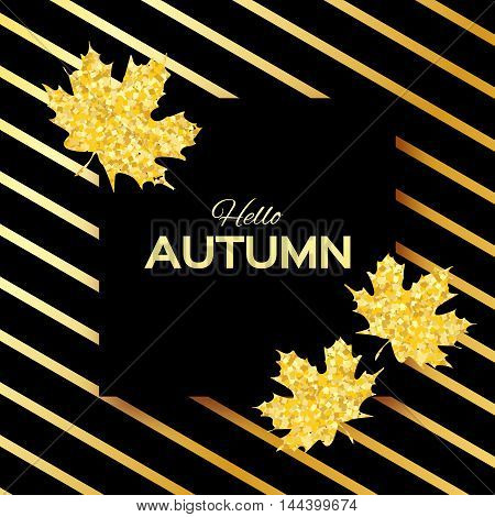 Hello Autumn. Greeting card with seasonal maple leaves. Fall leaves banner with golden glitter texture on a black background. Vector design illustration