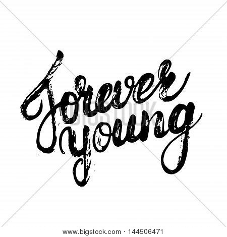 Forever young hand written calligraphy lettering for card, poster, tee print, photo overlay. Motivational quote. Brush ink texture. Vector illustration.