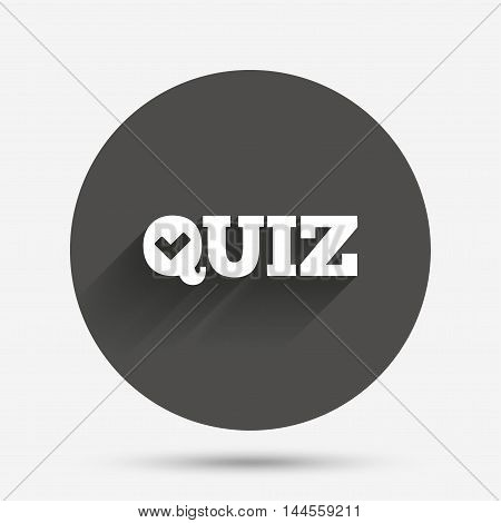 Quiz check sign icon. Questions and answers game symbol. Circle flat button with shadow. Vector