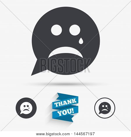 Sad face with tear sign icon. Crying chat symbol. Speech bubble. Flat icons. Buttons with icons. Thank you ribbon. Vector