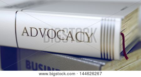 Stack of Business Books. Book Spines with Title - Advocacy. Closeup View. Advocacy - Book Title on the Spine. Closeup View. Stack of Business Books. Blurred3D Rendering.