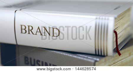 Stack of Books Closeup and one with Title - Brand. Business Concept: Closed Book with Title Brand in Stack, Closeup View. Business - Book Title. Brand. Blurred 3D Rendering.