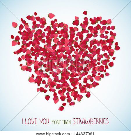 I love you more than strawberries. Heart symbol made of red berries. Sweet Valentines background with copy space. Colorful berry postcard in deep pink colors. Can be used as poster or flyer.