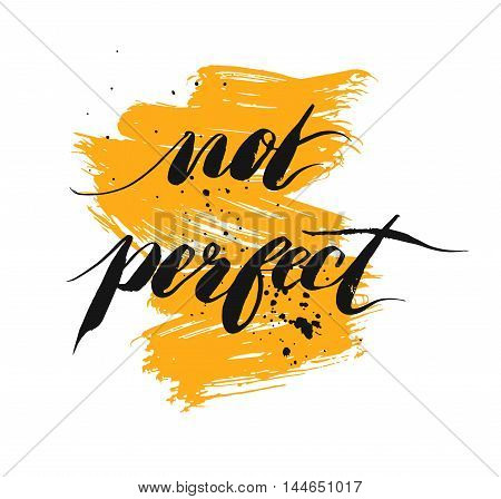 Not perfect - hand drawn lettering phrase isolated on the yellow background. Fun brush ink inscription for photo overlays typography greeting card or t-shirt print poster design.